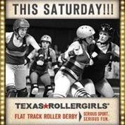 Texas Rollergirls: Bout 2: Saturday, April 21 Honky Tonk Heartbreakers v Hotrod Honeys & Hell Marys v Hustlers