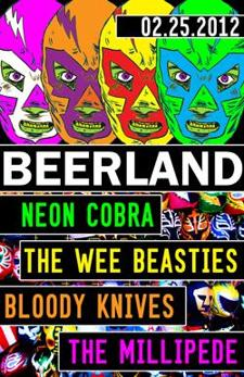 Neon Cobra!  The Wee Beasties! Bloody Knives! The Millipede!