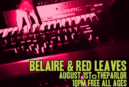 Belaire & Red Leaves @ The Parlor - Free & All Ages!!!