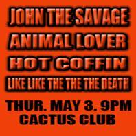 John The Savage, Animal Lover, Hot Coffin, Like Like The The The Death