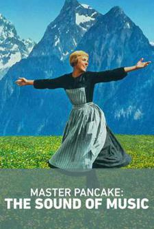 Master Pancake Presents: Sound of Music (7pm and 10pm)