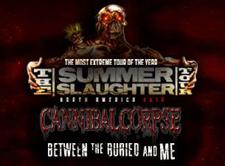 SUMMER SLAUGHTER TOUR feat. CANNIBAL CORPSE, BETWEEN THE BURIED AND ME