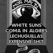  Coma in Algiers, White Suns (Brooklyn), Lechuguillas, Expensive Shit