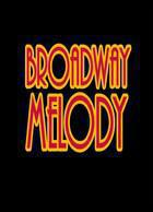BROADWAY MELODY (Check for Showtimes)
