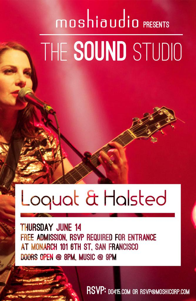 Loquat and Halsted. The Moshi Sound Studio Series