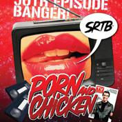 SRTB Prsnts: PORN AND CHICKEN: 50th episode of PnC TV!