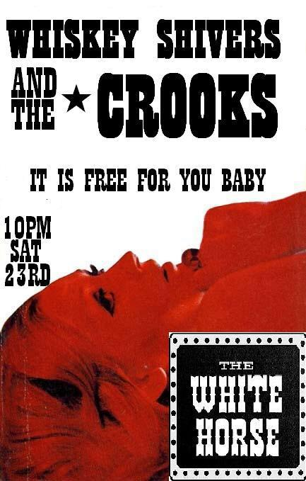 CROOKS and WHISKEY SHIVERS Party at The White Horse!!!!