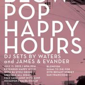 Noise Pop, Stoli, and Blowfish Presents: Blow Pop Happy Hours Featuring WATERS + James & Evander (DJ Sets)