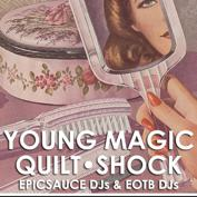 YOUNG MAGIC, QUILT, Shock, Epicsauce and Ears of the Beholder DJs