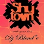 Shytown with DJ Blend*e & Cilly C