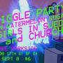  Giggle Party, In Watermelon Sugar, Girls In Suede, Church