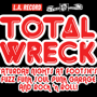 L.A. RECORD presents TOTAL WRECK - Every SAT!!!