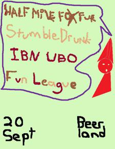 Half-Mile Fox Fur, Stumbledrunk, IBN UBO, Fun League