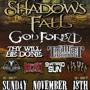 Shadows Fall, God Forbid, Thy Will Be Done, Trumpet the Harlot, Head Crusher, Critical Assembly, Shattered Sun, & In the Trench.