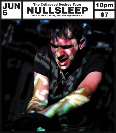 The Collapsed Desires Tour: Nullsleep w/ IAYD, I Cactus, The Mysterious H