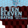 El Ten Eleven / BATHS / Death Is Not a Joyride