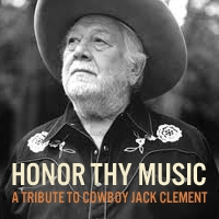 Honor Thy Music: A Tribute to Cowboy Jack Clement