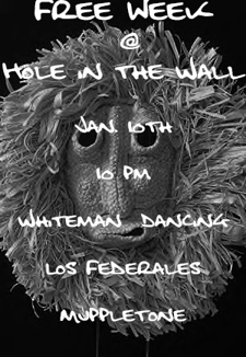 Muppletone (10pm), Los Federales (11pm), Whiteman Dancing (midnight)
