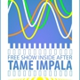 FREE SHOW inside after TAME IMPALA: The Sour Notes and Feathers
