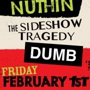 The Sweet Nuthin, Sideshow Tragedy, Dumb