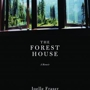 JOELLE FRASER, The Forest House: A Year's Journey into the Landscape of Love, Loss, and Starting Over
