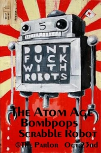 Free RocknRoll Show w/ Scrabble Robot, The Atom Age (CA), Bombpops (CA)