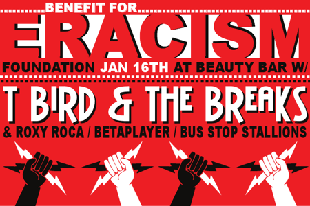 ERACISM BENEFIT W/ T BIRD & THE BREAKS AND MORE!!