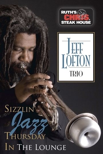Ruth's Chris Presents the Jeff Lofton Trio every Thursday Night starting at 7