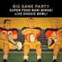  Big Game Party: Super Food Bar! Bingo! Live Doggie Bowl!