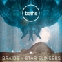 Baths w/ Braids + Star Slingers