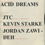 Stardust Presents: Acid Dreams JTC,   Jordan Zawideh
