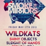 Smoke N' Mirrors presents Wildkats, Shiny Objects, Sleight of Hands, Trevor Campbell Smoke N' Mirrors presents Wildkats, Shiny Objects, Sleight of Hands, Trevor Campbell