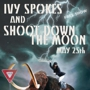 Ivy Spokes, Shoot Down the Moon