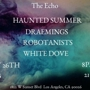 The Echo, Free Bike Valet, All Scene Eye, Recording LA, and Heart On Present Haunted Summer, White Dove, Draemings, Simone White