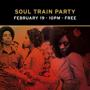 SOUL TRAIN PARTY • 10PM • FREE