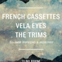 Bourgeois Productions Presents French Cassettes, Vela Eyes, The Trims with DJs Omar and Jacob Fury