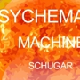  MACHINE: // Afterhours w/PSYCHEMAGIK &amp; SCHUGAR
