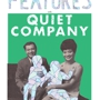  The Features and Quiet Company