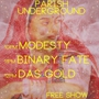 Parish Underground Das Gold with Binary Fate, Modesty