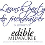  Edible Milwaukee Magazine Launch Party and Friendraiser