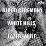  Kylesa + Blood Ceremony + White Hills + Lazer/Wulf