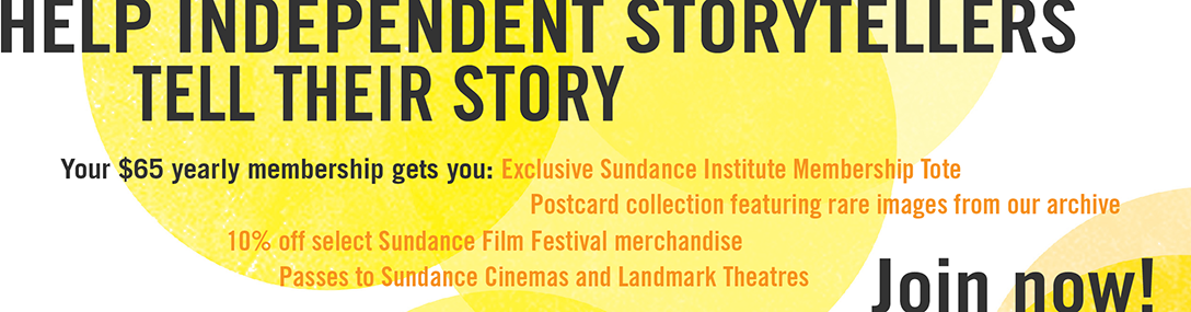 Help Independent Storytellers Tell Their Story. Get your Sundance Membership now!