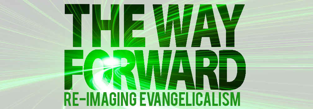 The Way Forward: Re-Imaging Evangelicalism