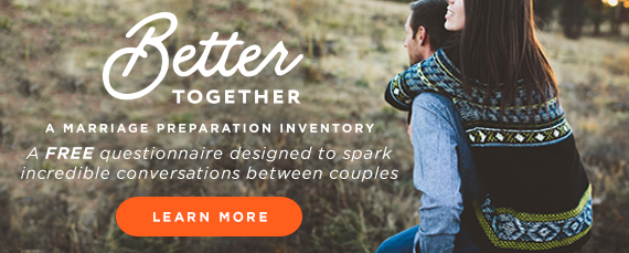 Better Together: A Marriage Preparation Inventory. Presented by Dynamic Catholic