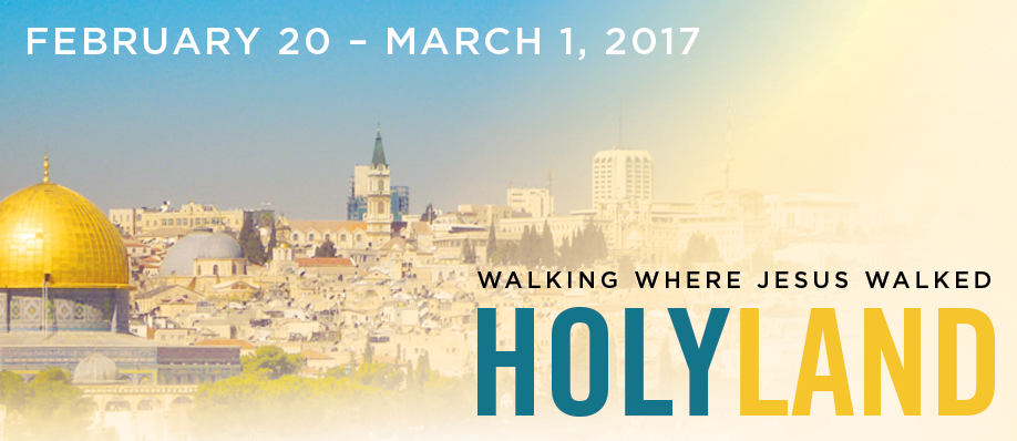 Walk Where Jesus Walked - Holy Land - with Father Bob Sherry February 20 - March 1, 2017