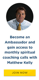 Become an Ambassador and gain access to monthly spiritual coaching calls with Matthew Kelly