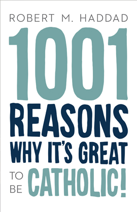 1001 REASONS WHY IT'S GREAT TO BE CATHOLIC