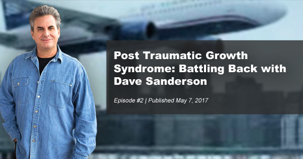 Post Traumatic Growth Syndrome: Battling Back with Dave Sanderson | #2