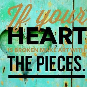 Heart broken make art