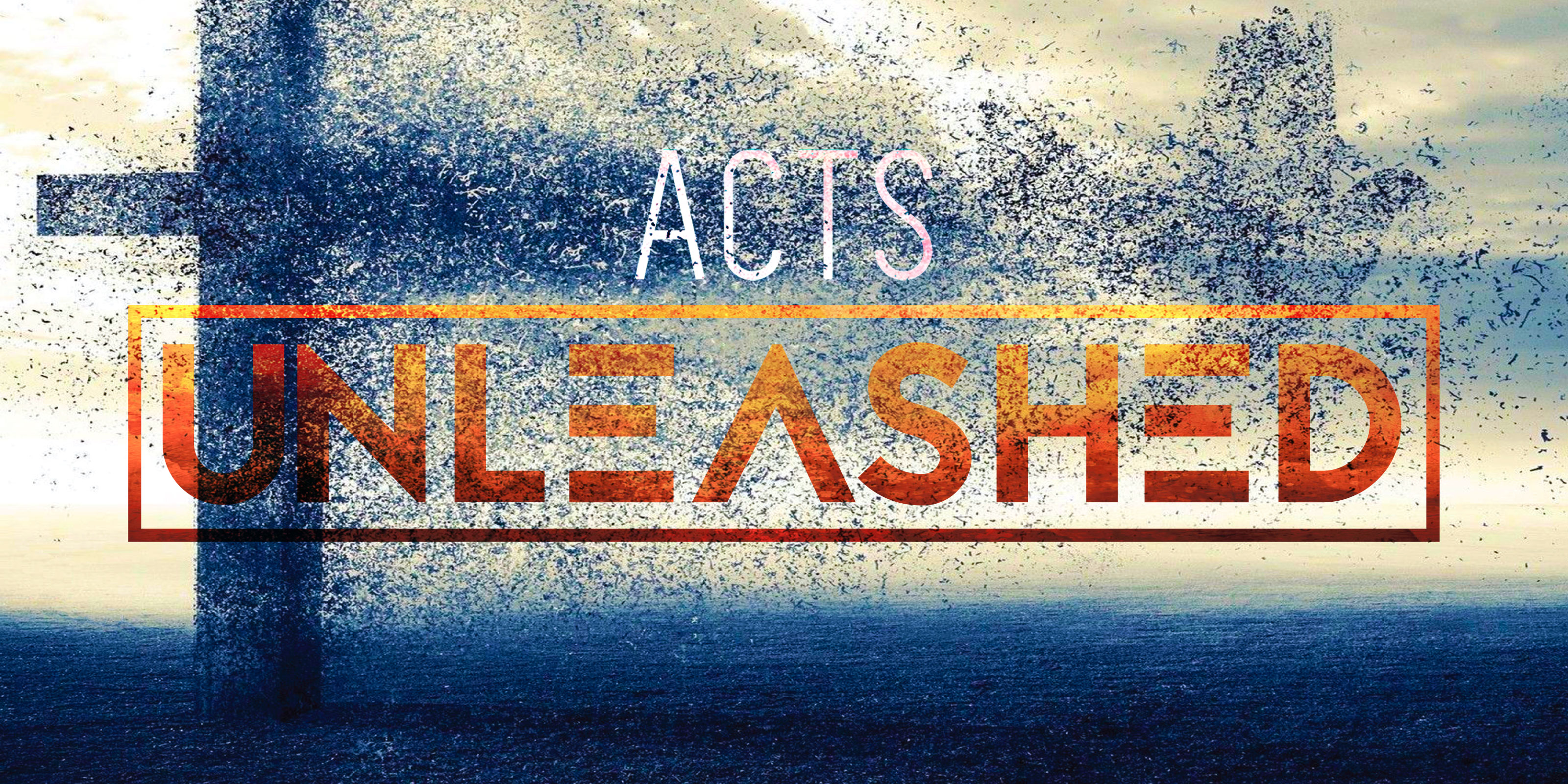 Acts Unleashed: Living Unleashed in the Spirit's Power